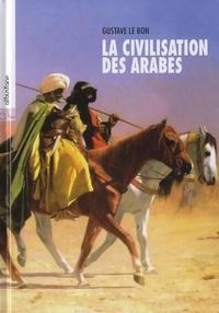 Gustave Le Bon - La civilisation des arabes.