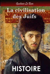 Gustave Le Bon - La civilisation des Juifs (édition intégrale, revue et corrigée)..