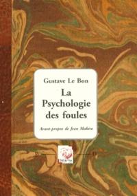 Gustave Le Bon - La psychologie des foules.