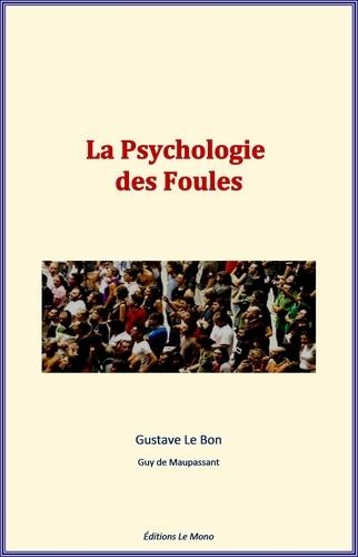 Gustave Le Bon et G.de Maupassant - La Psychologie des Foules.