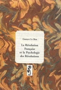 Gustave Le Bon - La Révolution française et la psychologie des révolutions.