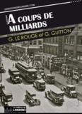 Gustave Le Rouge et Gustave Guitton - A coups de milliards.