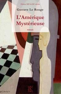 Gustave Le Rouge - L'Amérique mystérieuse - Todd Marvel - Détective Milliardaire.