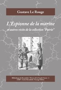 """Gustave Le Rouge - L'Espionne de la marine - Et autres récits de la collection """"Patrie""""."""