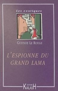 Gustave Le Rouge - L'espionne du grand lama.