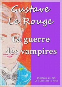 Gustave Le Rouge - La guerre des vampires.