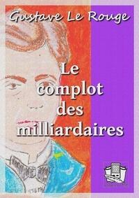 Gustave Le Rouge - Le complot des milliardaires.