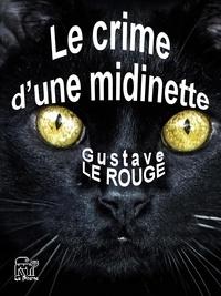 Gustave Le Rouge - Le crime d'une midinette.