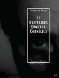 Gustave Le Rouge - Le Mystérieux Docteur Cornélius, épisodes 1 et 2 - L'Enigme du «Creek Sanglant » / Le Manoir aux diamants.