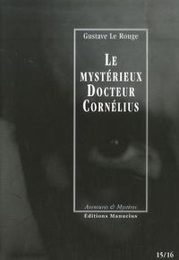 Gustave Le Rouge - Le mystérieux Docteur Cornélius Tomes 15 et 16 : La dame aux scabieuses ; La tour fiévreuse.
