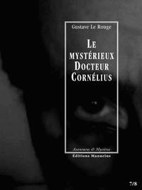 Gustave Le Rouge - Le mystérieux Docteur Cornélius Tomes 7 et 8 : Un drame au Lunatic-Asylum ; L'automobile fantôme.