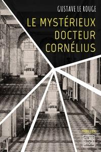 Gustave Le Rouge - Le mystérieux Docteur Cornelius.