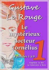 Gustave Le Rouge - Le mystérieux docteur Cornélius - Episodes 1 à 9.