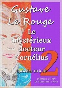 Gustave Le Rouge - Le mystérieux docteur Cornélius - Episodes 10 à 18.