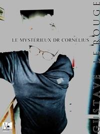 Gustave Le Rouge - Le mystérieux Dr Cornélius.