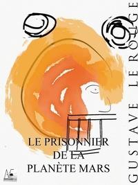 Gustave Le Rouge - Le prisonnier de la planète Mars.