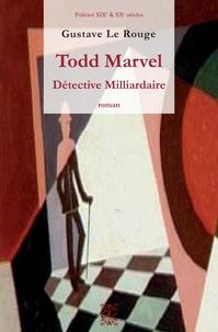 Gustave Le Rouge - Les aventures de Todd Marvel - Détective Milliardaire.