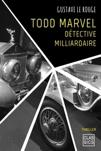 Gustave Le Rouge - Todd Marvel, détective milliardaire.