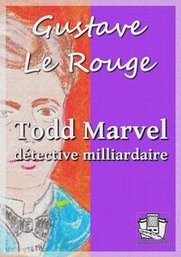 Gustave Le Rouge - Todd Marvel détective milliardaire.