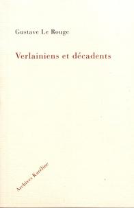 Gustave Le Rouge - Verlainiens et décadents.