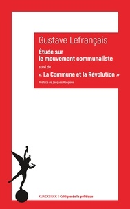 Gustave Lefrançais - Etude sur le mouvement communaliste à Paris, en 1871 - Suivi de La Commune et la Révolution (1874).