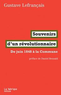 Gustave Lefrançais - Souvenirs d'un révolutionnaire - De juin 1848 à la Commune.