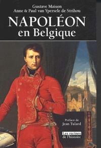 Gustave Maison et Anne Van Ypersele de Strihou - Napoléon en Belgique.