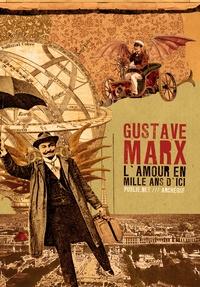 Gustave Marx et Philippe Ethuin - L'amour en mille ans d'ici - paru en 1889, ou comment le merveilleux, la cabale et la science-fiction font soudain bon ménage –étonnant !.