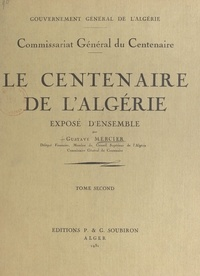 Gustave Mercier et  Commissariat général du Centen - Le centenaire de l'Algérie (2). Exposé d'ensemble.