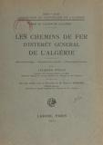 Gustave Mercier et Jacques Poggi - Les chemins de fer d'intérêt général de l'Algérie - Aperçu historique, organisation actuelle, programme d'avenir.