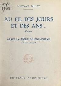 Gustave Milet - Au fil des jours et des ans... - Suivi de Après la mort de Polyphème (poème scénique).