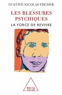 Gustave-Nicolas Fischer - Blessures psychiques (Les) - La force de revivre.