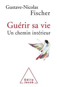 Gustave-Nicolas Fischer - Guérir sa vie - Un chemin intérieur.