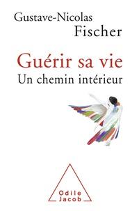 Gustave-Nicolas Fischer - Guérir sa vie.