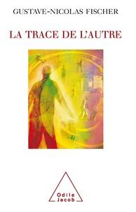 Gustave-Nicolas Fischer - La trace de l'autre - Méditation sur le lien humain.