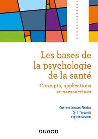 Gustave-Nicolas Fischer et Cyril Tarquinio - Les bases de la psychologie de la santé - Concepts, applications et perspectives.