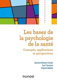 Gustave-Nicolas Fischer et Cyril Tarquinio - Les bases de la psychologie de la santé - Concepts, applications et perspectives.