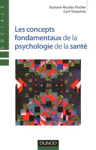 Gustave-Nicolas Fischer et Cyril Tarquinio - Les concepts fondamentaux de la psychologie de la santé.