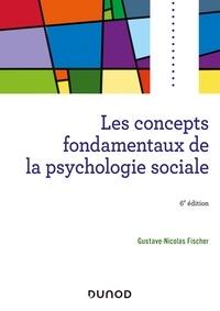 Gustave-Nicolas Fischer - Les concepts fondamentaux de la psychologie sociale - 6e éd.