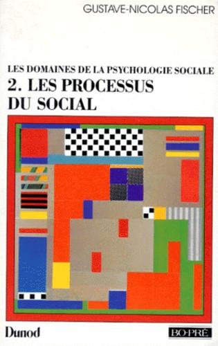 LES DOMAINES DE LA PSYCHOLOGIE SOCIALE. Tome 2, les processus du social