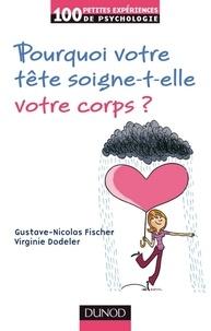 Gustave-Nicolas Fischer et Virginie Dodeler - Pourquoi votre tête soigne-t-elle votre corps ?.