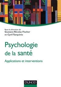 Gustave-Nicolas Fischer et Cyril Tarquinio - Psychologie de la santé : applications et interventions.