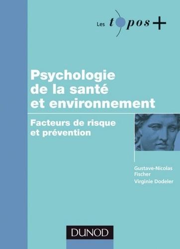 Gustave-Nicolas Fischer et Virginie Dodeler - Psychologie de la santé et environnement - Facteurs de risque et prévention.