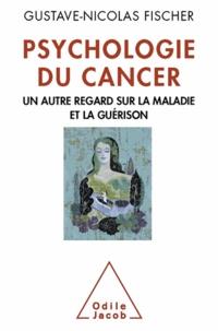 Gustave-Nicolas Fischer - Psychologie du cancer - Un autre regard sur la maladie et la guérison.