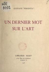 Gustave Pimienta - Un dernier mot sur l'art.