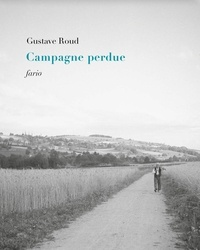 Gustave Roud - Campagne perdue.