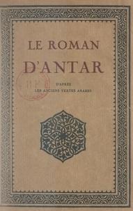 Gustave Rouger - Le roman d'Antar - D'après les anciens textes arabes.
