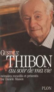 Gustave Thibon - Au soir de ma vie - Mémoires.