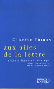 Gustave Thibon - Aux ailes de la lettre... - Pensées inédites (1932-1982).