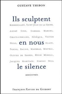 Gustave Thibon - Ils sculptent en nous le silence - Rencontres.